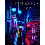 LIAM WONG TO:KY:OO リアム・ウォン トーキョー