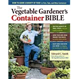 Vegetable Gardener's Container Bible: How to Grow a Bounty of Food in Pots, Tubs, and Other Containers