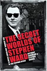 The Secret Worlds of Stephen Ward: Sex, Scandal and Deadly Secrets in the Profumo Affair Kindle Edition