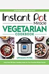 Instant Pot Miracle Vegetarian Cookbook: More than 100 Easy Meatless Meals for Your Favorite Kitchen Device Kindle Edition