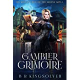 The Gambler Grimoire: An Urban Fantasy Mystery (Wicklow College of Arcane Arts Book 1)