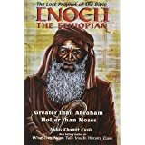 Enoch The Ethiopian: The Lost Prophet of the Bible: Greater Than Abraham Holier Than Moses