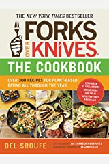 Forks Over Knives—The Cookbook: Over 300 Recipes for Plant-Based Eating All Through the Year Kindle Edition