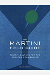 The Martini Field Guide: Martini Culture for the Cocktail Renaissance Hardcover