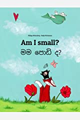 Am I small? මම පොඩි ද?: Children's Picture Book English-Sinhala/Sinhalese (Bilingual Edition) (World Children's Book) Kindle Edition