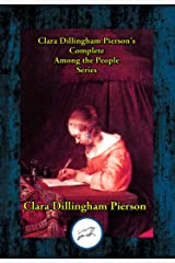 Clara Dillingham Pierson's Complete Among the People Series Kindle Edition