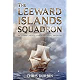 The Leeward Islands Squadron: A Carlisle and Holbrooke Naval Adventure (Carlisle and Holbrooke Naval Adventures Book 2)