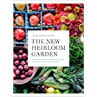The New Heirloom Garden: Designs, Recipes, and Heirloom Plants for Cooks Who Love to Garden