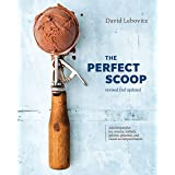 The Perfect Scoop, Revised and Updated: 200 Recipes for Ice Creams, Sorbets, Gelatos, Granitas, and Sweet Accompaniments [A C