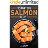 Scrumptious Salmon Recipes: Salmon Recipes Made Easy for Beginners (Fish Cookbook)