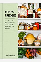 Chefs' Fridges: More Than 35 World-Renowned Cooks Reveal What They Eat at Home Kindle Edition
