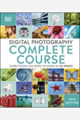Digital Photography Complete Course: Everything You Need to Know in 20 Weeks Kindle Edition