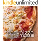 Easy Pizza Cookbook: 50 Delicious Pizza Recipes (2nd Edition)