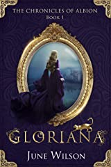 Gloriana: The Chronicles of Albion Book One Kindle Edition