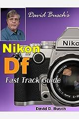 David Busch's Nikon Df Fast Track Guide Kindle Edition
