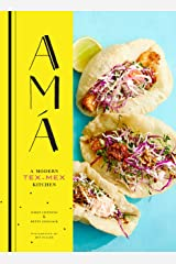 Ama: A Modern Tex-Mex Kitchen Kindle Edition