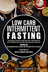 Low Carb Intermittent Fasting : Lose weight quickly and healthily and burn fat with intermittent fasting and the low carb diet! Kindle Edition