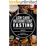Low Carb Intermittent Fasting : Lose weight quickly and healthily and burn fat with intermittent fasting and the low carb die
