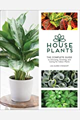 Houseplants: The Complete Guide to Choosing, Growing, and Caring for Indoor Plants Hardcover
