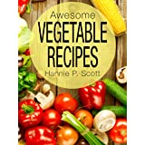 Awesome Vegetable Recipes (Quick and Easy Cooking Series)