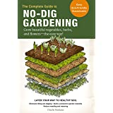 The Complete Guide to No-Dig Gardening: Grow beautiful vegetables, herbs, and flowers - the easy way! Layer Your Way to Healt