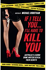 If I Tell You I'll Have to Kill You: Australia's top crime writers reveal their secrets Kindle Edition