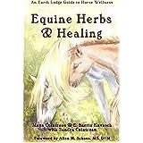 Equine Herbs & Healing: An Earth Lodge Guide to Horse Wellness