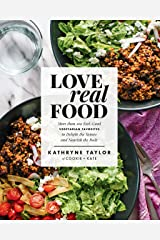 Love Real Food: More Than 100 Feel-Good Vegetarian Favorites to Delight the Senses and Nourish the Body: A Cookbook Kindle Edition