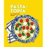 Pasta-topia: 60+ twirl-tastic recipes