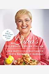 Lidia's Celebrate Like an Italian: 220 Foolproof Recipes That Make Every Meal a Party: A Cookbook Kindle Edition