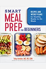 Smart Meal Prep for Beginners: Recipes and Weekly Plans for Healthy, Ready-to-Go Meals Kindle Edition