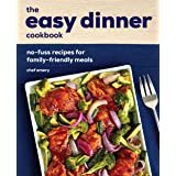The Easy Dinner Cookbook: No-Fuss Recipes for Family-Friendly Meals