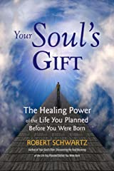 Your Soul's Gift: The Healing Power of the Life You Planned Before You Were Born Kindle Edition