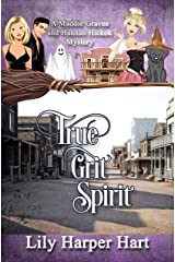 True Grit Spirit: A Maddie Graves and Hannah Hickok Mystery Kindle Edition