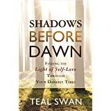 Shadows Before Dawn: Finding the Light of Self-Love Through Your DarkestTimes