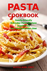 Pasta Cookbook: Family-Friendly Everyday Pasta Recipes Inspired by The Mediterranean Diet: Dump Dinners and One-Pot Meals (Quick and Easy Pasta Cookbooks Book 1) Kindle Edition