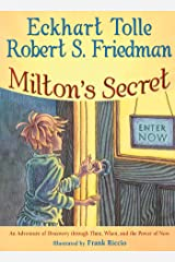 Milton's Secret: An Adventure of Discovery through Then, When, and the Power of Now Kindle Edition