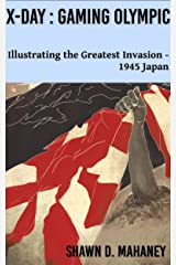 X-Day: Gaming Olympic: Illustrating the Greatest Invasion, 1945 Japan Kindle Edition