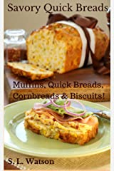 Savory Quick Breads: Muffins, Quick Breads, Cornbreads & Biscuits! (Southern Cooking Recipes) Kindle Edition