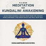Guided Meditation for Kundalini Awakening: Align Your Chakras, Awaken Your Third Eye, Become More Confident, Find Inner...