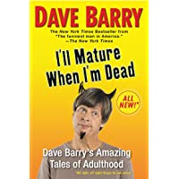 I'll Mature When I'm Dead: Dave Barry's Amazing Tales of Adu…