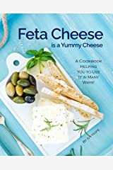 Feta Cheese is a Yummy Cheese: A Cookbook Helping You to Use It in Many Ways! Kindle Edition