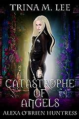 A Catastrophe of Angels (Alexa O'Brien Huntress Book 18) Kindle Edition