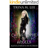 A Catastrophe of Angels (Alexa O'Brien Huntress Book 18)