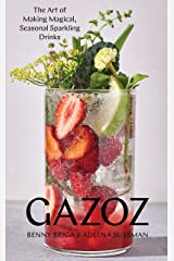 Gazoz: The Art of Making Magical, Seasonal Sparkling Drinks Kindle Edition