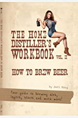 The Home Distiller's Workbook Vol II: How to Brew Beer, a beginners guide to home brewing Kindle Edition
