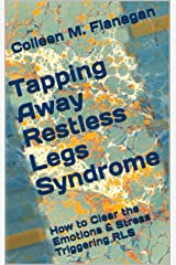 Tapping Away Restless Legs Syndrome: How to Clear the Emotions & Stress Triggering RLS Kindle Edition