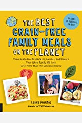 The Best Grain-Free Family Meals on the Planet: Make Grain-Free Breakfasts, Lunches, and Dinners Your Whole Family Will Love with More Than 170 Delicious Recipes (Best on the Planet) Kindle Edition