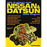How to Modify Your Nissan and Datsun OHC Engine: Covers 510, 610, 710, 810, 200SX, 240Z, 260Z, 280Z, 280ZX, and pick-up truck