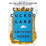 Cloud Cuckoo Land: From the prize-winning, international bestselling author of 'All the Light We Cannot See' comes astunning